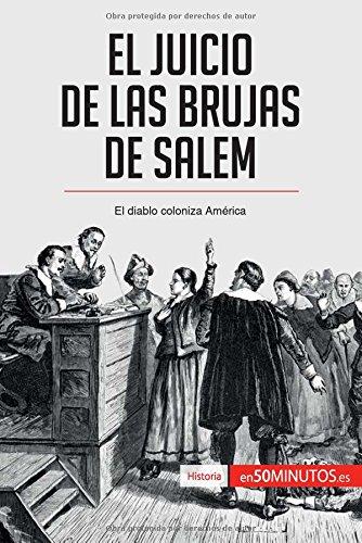 El juicio de las brujas de Salem: El Diablo Coloniza America (Spanish Edition) [50Minutos.Es] (Tapa Blanda)