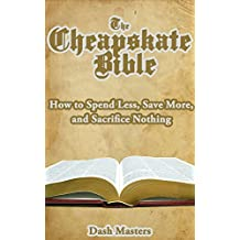 The Cheapskate Bible: How to Spend Less, Save More, and Sacrifice Nothing
