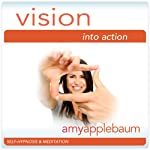 Vision into Action (Self-Hypnosis & Meditation): Follow Your Ideas Hypnosis | Amy Applebaum Hypnosis