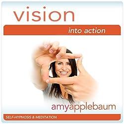 Vision into Action (Self-Hypnosis & Meditation)