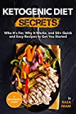 Ketogenic Diet Secrets: Who It's For, Why It Works, and 50+ Quick and Easy Recipes to Get You Started