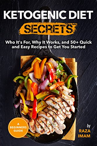 Ketogenic Diet Secrets: Who It's For, Why It Works, and 50+ Quick and Easy Recipes to Get You Started by Raza Imam