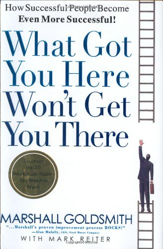 Download What Got You Here Won't Get You There: How Successful People Become Even More Successful pdf epub
