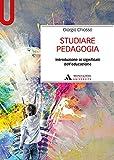 Studiare pedagogia. Introduzione ai significati dell'educazione