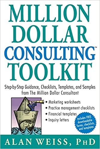 Million Dollar Consulting (TM) Toolkit: Step-By-Step Guidance