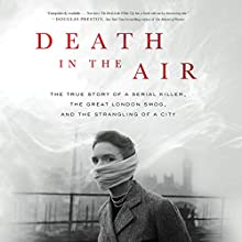 Death in the Air: The True Story of a Serial Killer, the Great London Smog, and the Strangling of a City Audiobook by Kate Winkler Dawson Narrated by Graeme Malcolm
