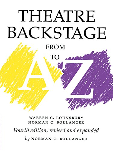 Theatre Backstage from A to Z: Fourth Edition, Revised and Expanded by Warren C Lounsbury