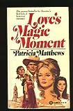 Love's Magic Moment, Patricia Matthews, 052340395X