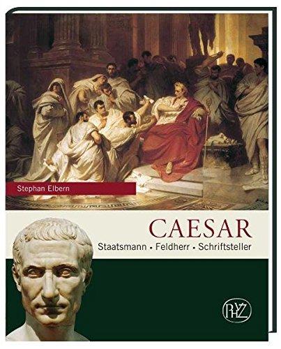 Caesar: Staatsmann · Feldherr · Schriftsteller (Zaberns Bildbände zur Archäologie)