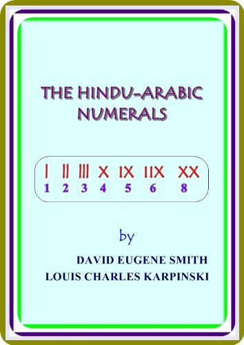 The Hindu-Arabic Numerals, by David Eugene Smith and Louis Charles Karpinski : (full image Illustrated)