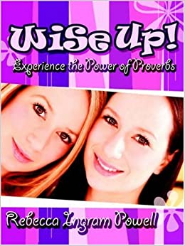 Book Wise Up! Experience the Power of Proverbs by Rebecca Ingram Powell (2005-04-11)