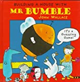 Building a House with Mr. Bumble, John Wallace, 0763600741
