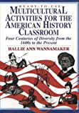Ready-to-Use Multicultural Activities for the American History Classroom, Grades 7-12 : Four Centuries of Diversity from the 1600's to the Present, Wannamaker, Hallie A., 0876288581