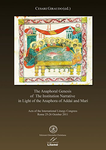 THE ANAPHORAL GENESIS OF THE INSTITUTION NARRATIVE IN LIGHT OF THE ANAPHORA OF ADDAI AND MARI: Acts of the International Liturgy Congress, Rome 25-26 October 2011. (O.C.A. (Rome Five Light)