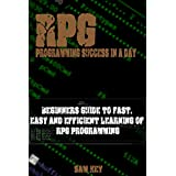RPG: Programming success in a day: Beginners' guide to fast, easy and efficient learning of RPG programming (RPG, XML, RPG Programming, Android Programming, ... Programming, SXL Programming, ADA, Java)