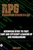 RPG: Programming success in a day: Beginners' guide to fast, easy and efficient learning of RPG...