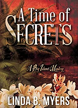 A Time of Secrets: A Big Island Mystery by [Myers, Linda B.]