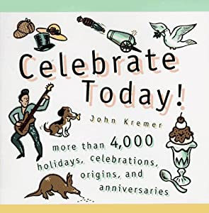 Celebrate Today!: More than 4,000 Holidays, Celebrations, Origins, and Anniversaries