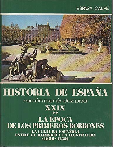 HISTORIA DE ESPAÑA. TOMO XXIX. LA ÉPOCA DE LOS PRIMEROS BORBONES ...