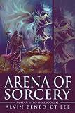 Arena of Sorcery, Alvin Benedict Lee, 0595256783