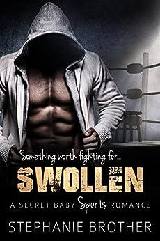 SWOLLEN: A Secret Baby Sports Romance by [Brother, Stephanie]