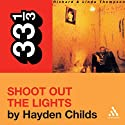 Richard and Linda Thompson's 'Shoot Out the Lights' (33 1/3 Series) Audiobook by Hayden Childs Narrated by Tom Stechschulte