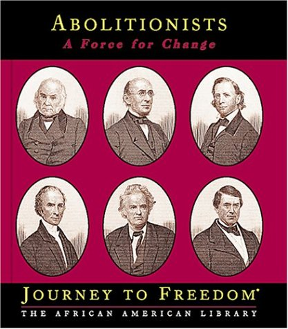 Abolitionists: A Force for Change (Journey to Freedom)