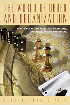 Book The World of Order and Organization: How Things are Arranged into Hierarchies, Structures and Pecking Orders