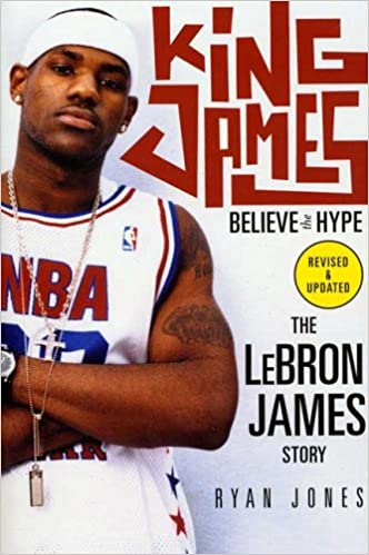 huge selection of a0b50 86bfc King James  Believe the Hype---The LeBron James Story  Ryan Jones   9780312349929  Amazon.com  Books
