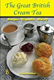 The Great British Cream Tea: Recipes - Etiquette - History