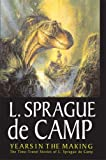Years in the Making, L. Sprague de Camp, 1886778477