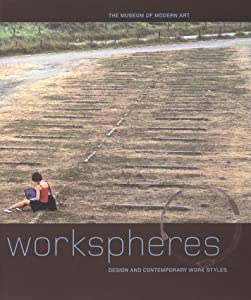 Workspheres: Design and Contemporary Work Styles (Museum of Modern Art Books) Paola Antonelli and Museum of Modern Art