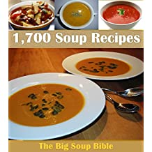 Soup Recipes: The Big Soup Cookbook with Over 1,700 Delicious Soup Recipes (Soup cookbook, Soup recipes, Soup, Soup recipe book)