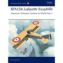 SPA124 Lafayette Escadrille: American Volunteer Airmen in World War 1 (Aviation Elite Units)