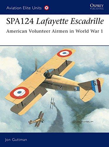 Download SPA124 Lafayette Escadrille: American Volunteer Airmen in World War 1 (Aviation Elite Units) pdf