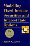 Modelling Fixed Income Securities and Interest Rate Options, Jarrow, Robert A., 0079122531