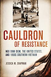 Cauldron of Resistance: Ngo Dinh Diem, the United States, and 1950s Southern Vietnam (The United States in the World)