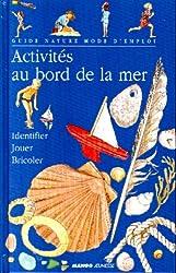 ACTIVITES AU BORD DE LA MER. Identifier et reconnaître, Jouer sur la plage et dans l'eau, Bricoler et décorer, Cuisiner, Fabriquer des souvenirs