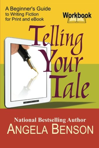Telling Your Tale: A Beginner's Guide to Writing Fiction for Print ...