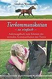 Tierkommunikation-so einfach: Anleitungsbuch zum Erlernen der mentalen Kommunikation mit Tieren
