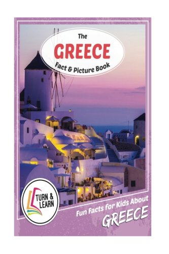 The Greece Fact and Picture Book: Fun Facts for Kids About Greece (Turn and Learn)