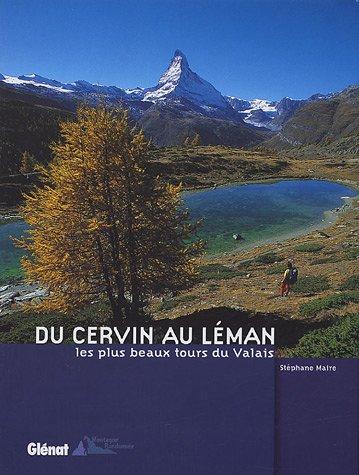 Du Cervin Au Leman Les Plus Beaux Tours Du Valais Amazon Fr Maire Stephane Livres