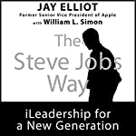The Steve Jobs Way: iLeadership for a New Generation | Jay Elliot,William L. Simon