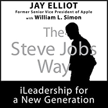 The Steve Jobs Way: iLeadership for a New Generation Audiobook by Jay Elliot, William L. Simon Narrated by Christopher Hurt