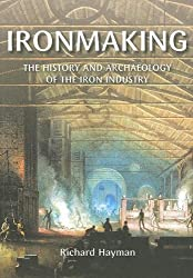 Ironmaking: History and Archaeology of the British Iron Industry (Revealing History)