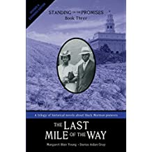 Standing on the Promises, Book Three: The Last Mile of the Way (Revised & Expanded)