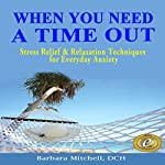 When You Need a Time Out: Stress Relief & Relaxation Techniques for Everyday Anxiety | Barbara Mitchell DCH