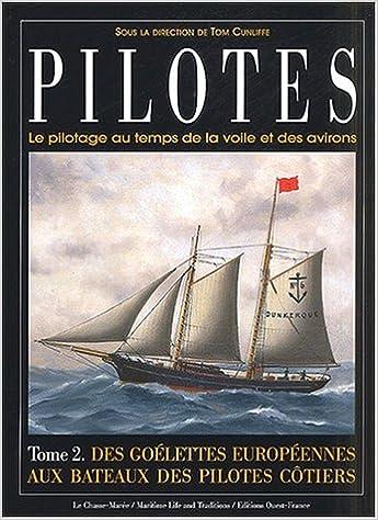 Lire en ligne Pilotes. Le pilotage au temps de la voile et des avirons. Tome 2, Des goélettes européennes aux bateaux des pilotes côtiers pdf epub