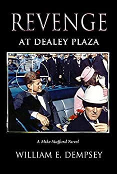 Revenge at Dealey Plaza (Mike Stafford Novels Book 4) by [Dempsey, William]