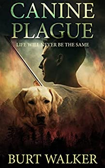Canine Plague: A Post Apocalyptic Thriller by [Walker, Burt]